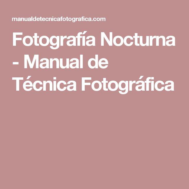 Fotografía Nocturna - Manual de Técnica Fotográfica                                                                                                                                                                                 Más