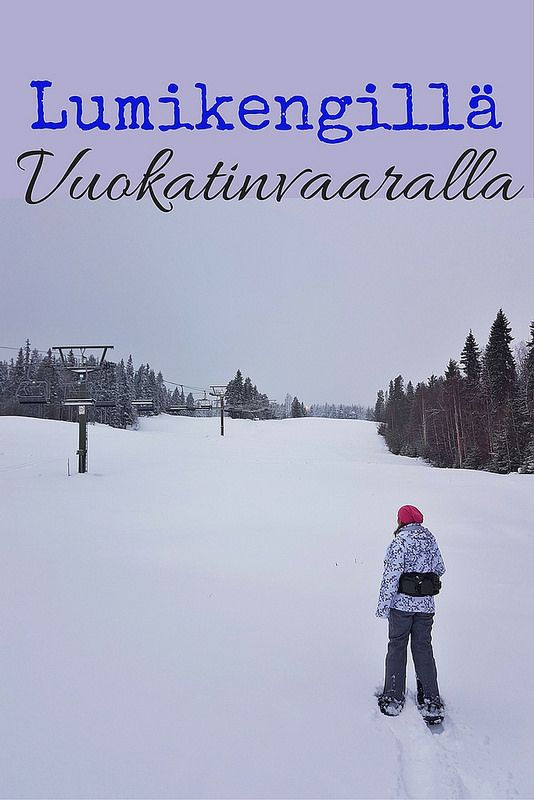 Vuokatinvaara lumikengillä – Eino Leinon polku talvella | Live now – dream later -matkablogi