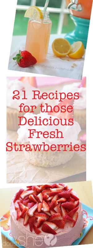 Food and Drink. 21 Recipes for those Delicious Fresh Strawberries