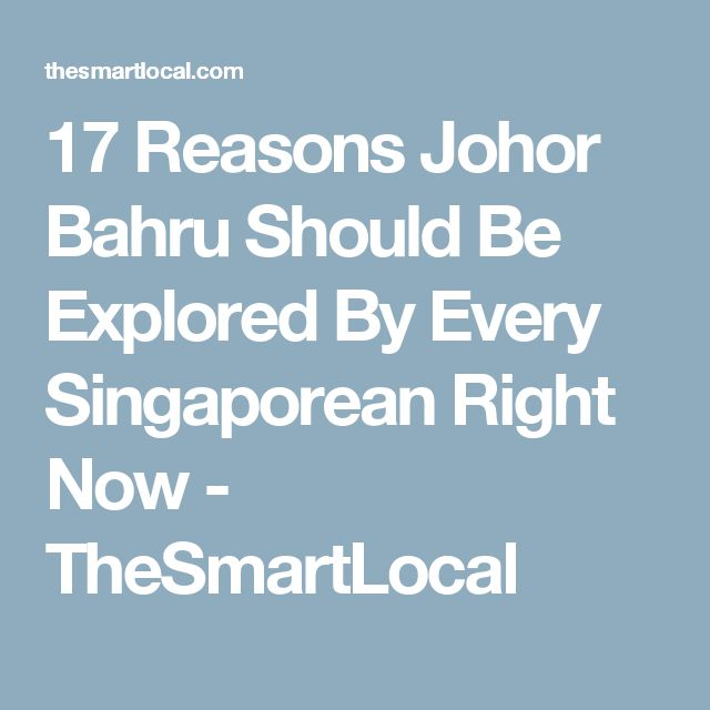 17 Reasons Johor Bahru Should Be Explored By Every Singaporean Right Now - TheSmartLocal