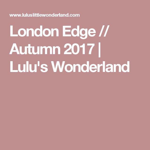 London Edge // Autumn 2017 | Lulu's Wonderland
