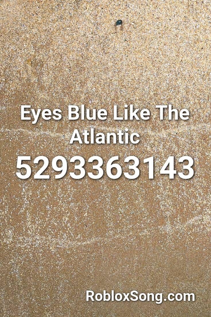 Eyes Blue Like The Atlantic Roblox Id Roblox Music Codes Roblox Coding Cute Tumblr Wallpaper