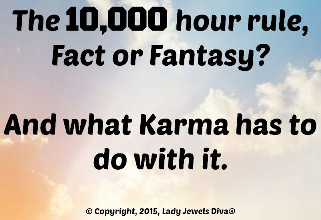 LJD - The 10,000 hour rule, fact or fantasy? And what Karma has to do with it. - http://www.jewelsdiva.com.au/2015/10/ljds-weekly-catch-up-the-10000-hour-rule-fact-or-fantasy-and-what-karma-has-to-do-with-it.html