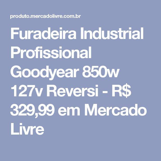 Furadeira Industrial Profissional Goodyear 850w 127v Reversi - R$ 329,99 em Mercado Livre