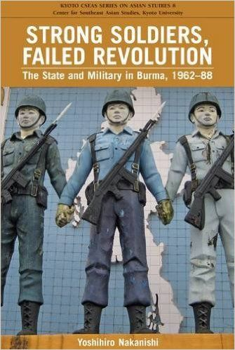 Strong soldiers, failed revolution : the state and military in Burma, 1962-1988 by Yoshihiro Nakanishi. Classmark: 28.8.NAK.1a