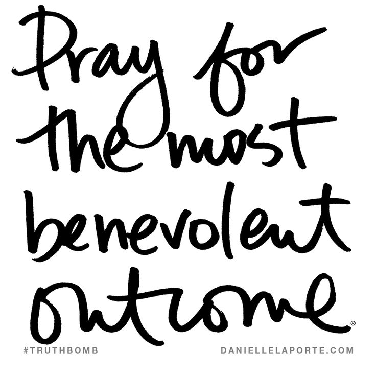 Pray for the most benevolent outcome. Subscribe: DanielleLaPorte.com #Truthbomb #Words #Quotes