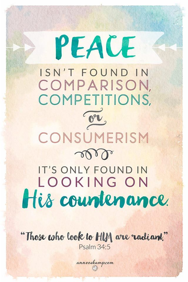 """*If you have Christ today – nothing, absolutely nothing at all, can steal your peace today.* God's purposes are not so much for us to understand His plans: His plan is for us to understand *Who He is*. And He is our Peace. *If you have Him today -- there is absolutely nothing at all, in any way, that can steal your peace today.* """"Those who look to HIM are radiant."""" Psalm 34:5 Peace isn't found in comparison, competitions, or consumerism -- ."""