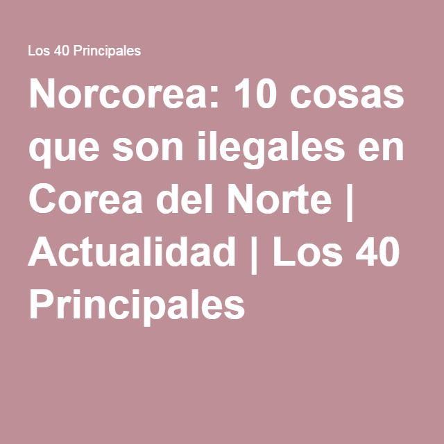 Norcorea: 10 cosas que son ilegales en Corea del Norte | Actualidad | Los 40 Principales