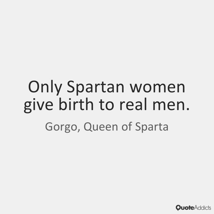 Only Spartan women give birth to real me by Gorgo, Queen of Sparta ...