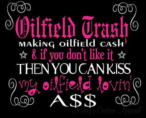 Oilfield Trash If you Dont Like It You Can by AshleysCustomApparel, $25.99