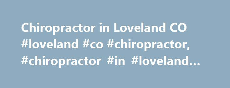 Chiropractor in Loveland CO #loveland #co #chiropractor, #chiropractor #in #loveland #co http://swaziland.remmont.com/chiropractor-in-loveland-co-loveland-co-chiropractor-chiropractor-in-loveland-co/  # Brain-based chiropractor in Loveland CO One Decision Can Change Your Life My name is Dr. Lance A. Zimney and I am a neurologically-based (brain-based) doctor of chiropractic. I deliver chiropractic care in Loveland Colorado and serve patients from northern Colorado, the Denver metro area, and…