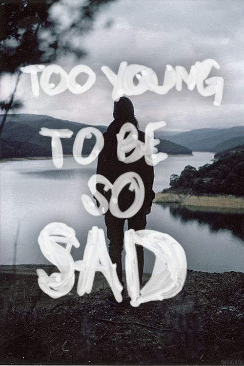 Too young to be so sad #depression #regrets