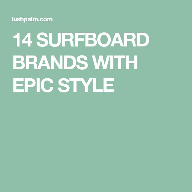 14 SURFBOARD BRANDS WITH EPIC STYLE
