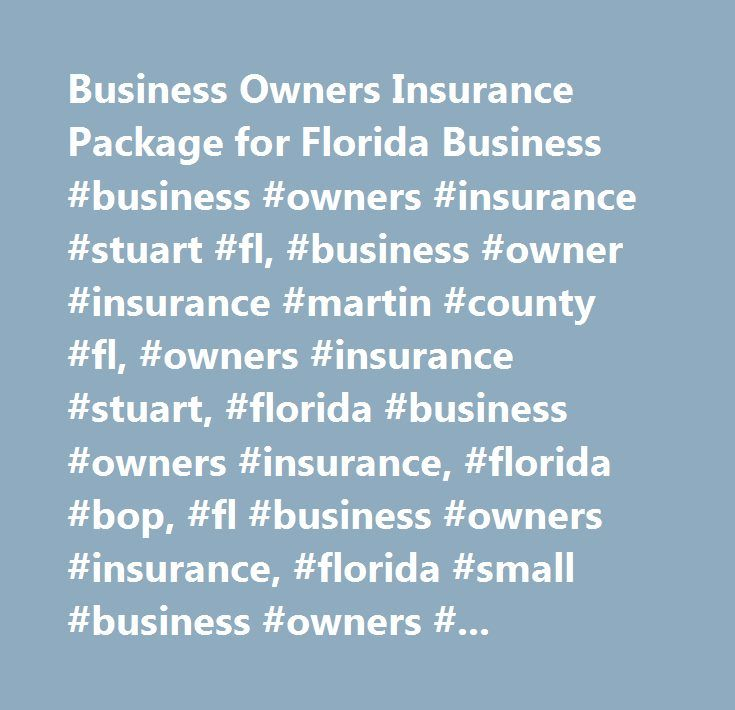 Business Owners Insurance Package for Florida Business #business #owners #insurance #stuart #fl, #business #owner #insurance #martin #county #fl, #owners #insurance #stuart, #florida #business #owners #insurance, #florida #bop, #fl #business #owners #insurance, #florida #small #business #owners #insurance, #personal #injury, #product #liability, #property #insurance #coverage, #business #owners #insurance #florida, #stuart #fl #business #owners #insurance, #ongoing #operating #expenses…