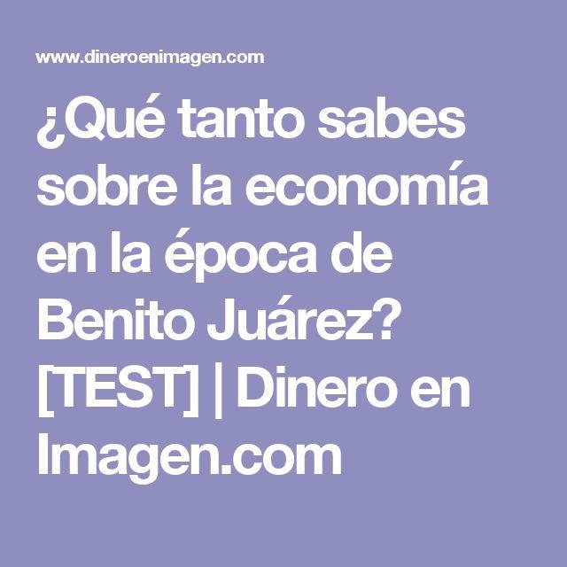 ¿Qué tanto sabes sobre la economía en la época de Benito Juárez? [TEST]   Dinero en Imagen.com