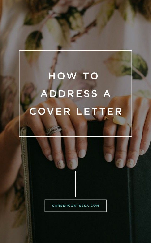 Get a recruiter's advice on how to address your cover letter. | Career Contessa | By: Jaime Petkanics