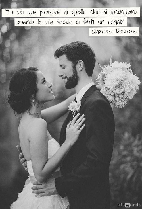 """""""Tu sei una di quelle persone che si incontrano quando la vita decide di farti un regalo"""" C. #Dickens #frasi #love #wedding"""