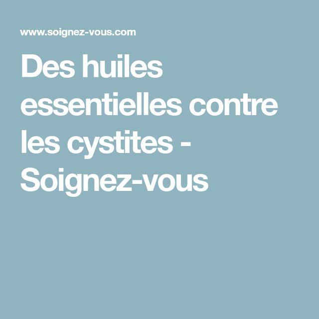 Des huiles essentielles contre les cystites - Soignez-vous