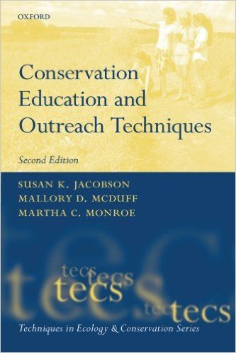 Conservation education and outreach techniques / Susan K. Jacobson, Mallory D. McDuff, and Martha C. Monroe. - 2nd ed. - Oxford : Oxford University Press, 2015.