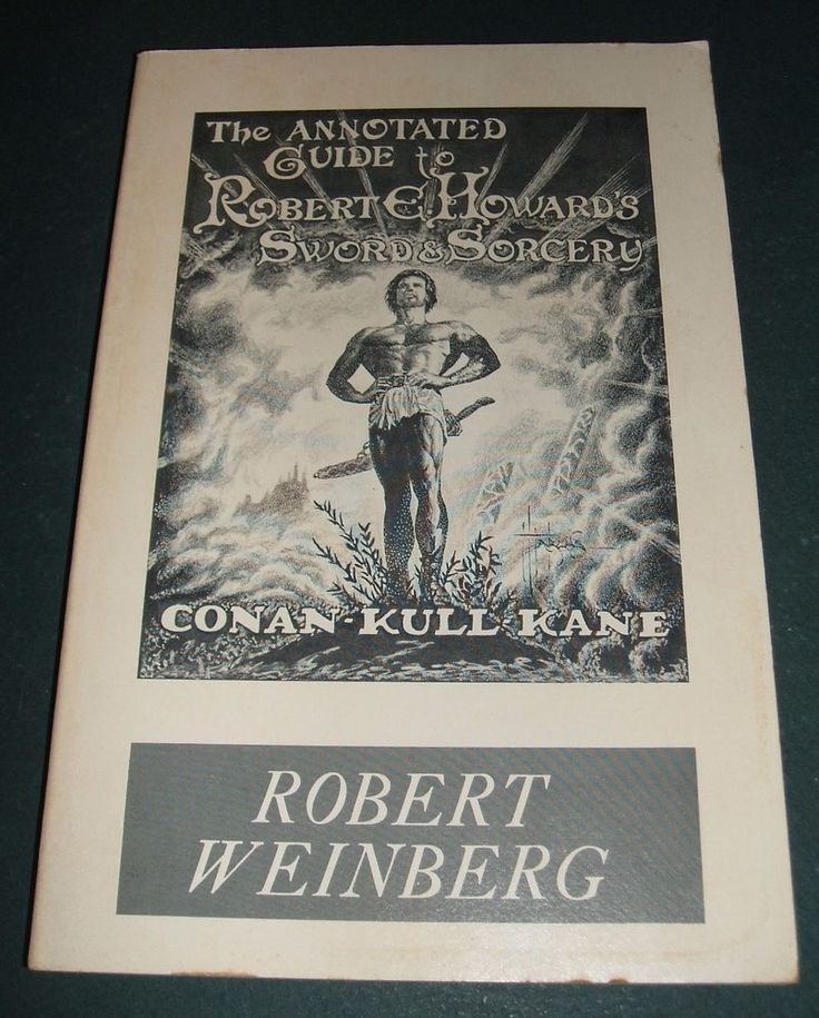 The Annotated Guide to Robert E. Howard's Sword and Sorcery by Robert  Weinberg