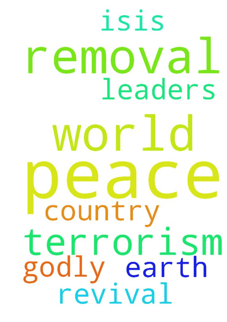 I pray for world peace my Lord, the removal of terrorism, - I pray for world peace my Lord, the removal of terrorism, ISIS, I pray for peace on earth. My Lord, I pray for revival in every country. I pray for godly leaders. Amen. Posted at: https://prayerrequest.com/t/J2z #pray #prayer #request #prayerrequest