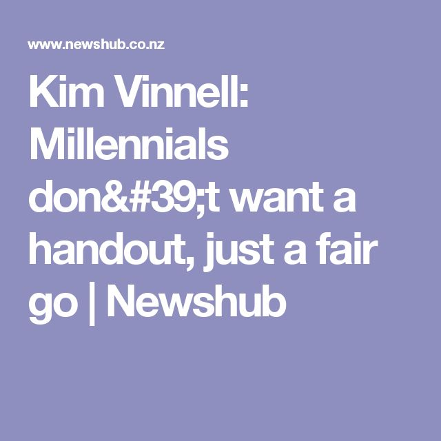 Kim Vinnell: Millennials don't want a handout, just a fair go | Newshub