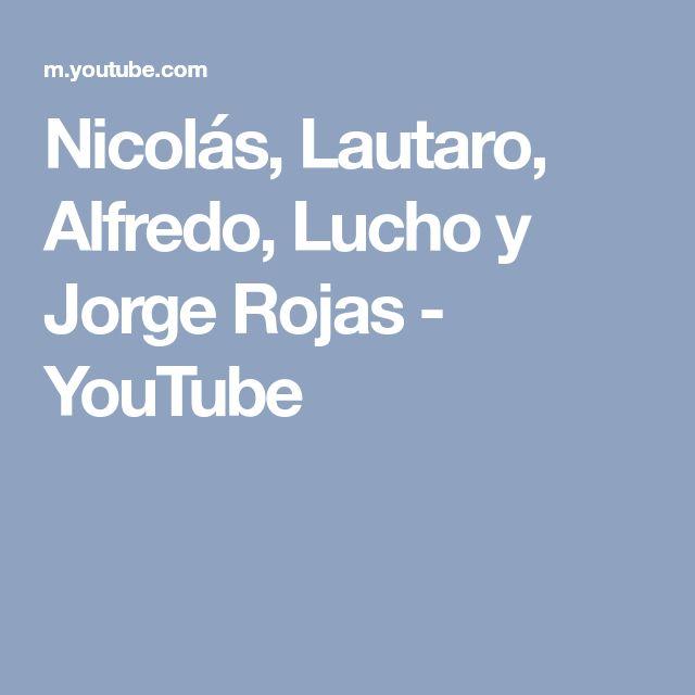 Nicolás, Lautaro, Alfredo, Lucho y Jorge Rojas - YouTube