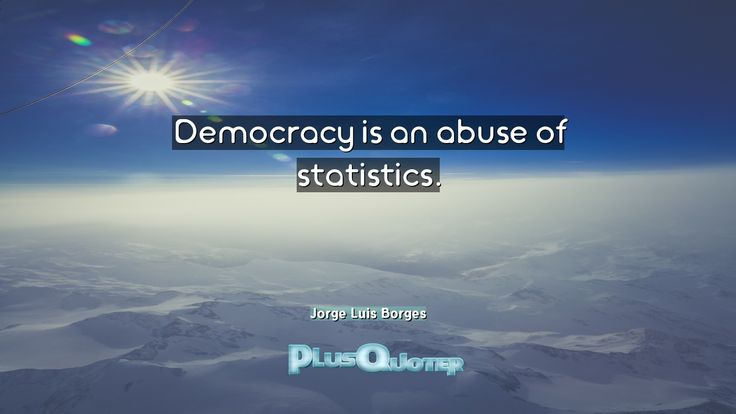 """""""Democracy is an abuse of statistics.""""- Jorge Luis Borges. Jorge Luis Borges � biography: Author Profession: Poet Nationality: Argentinian Born: August 24, 1899 Died: June 14, 1986 Wikipedia : About Jorge Luis Borges Amazone : Jorge Luis Borges  #Abuse #Democracy #Statistics"""