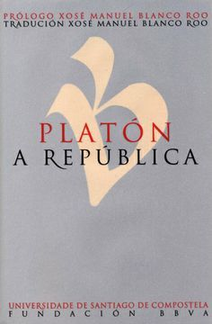 A república / Platón ; prólogo, Xosé Manuel Blanco Roo ; tradución, Xosé Manuel Blanco Roo