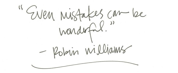 "whitepaperquotes: ""Even mistakes can be wonderful."" - Robin Williams"