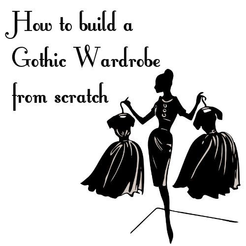 The Everyday Goth: Building a Goth Wardrobe from Scratch #gothicfashion,