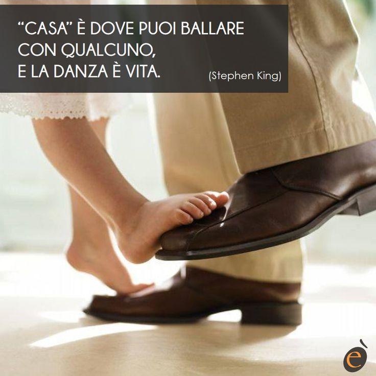 """""""Casa"""" è dove puoi ballare con qualcuno. E la danza è vita. (Stephen King) #ericacasa #quotes"""
