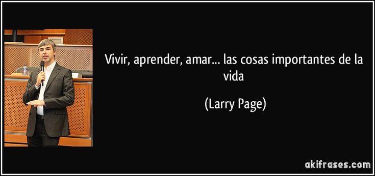 Vivir, aprender, amar... las cosas importantes de la vida (Larry Page)