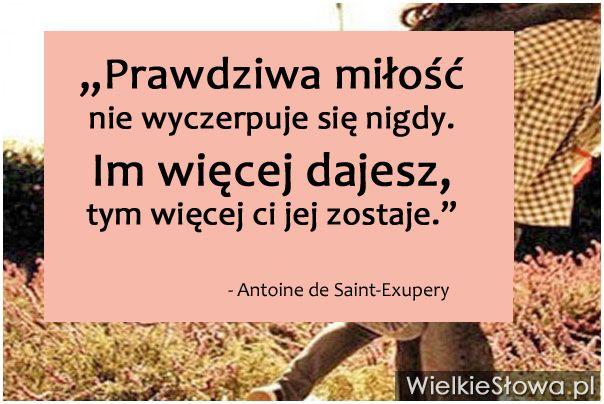 Prawdziwa miłość nie wyczerpuje się nigdy... #SaintExupery-Antoine-De,  #Miłość