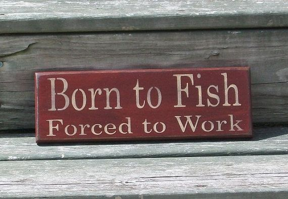 Born to Fish Forced to Work- Primitive Country Painted Wood Sign, Wall Decor, Fishing Sign on Etsy, $9.00