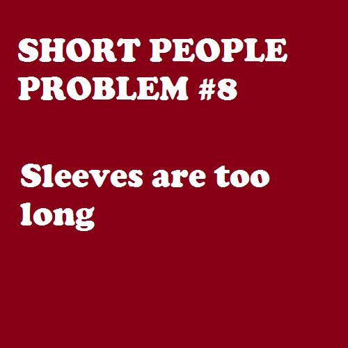 Short People Problems - I'm always having to put cuffs on long-sleeve clothes. My robe drives me nuts! Of course, I could figure out a permanent solution instead of fighting it.