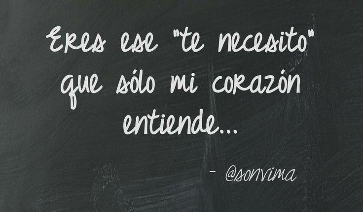 """Eres ese """"te necesito"""" que sólo mi corazón entiende... #amor #love"""