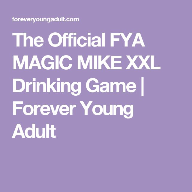 The Official FYA MAGIC MIKE XXL Drinking Game | Forever Young Adult