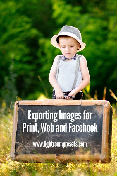 Exporting Images for Print, Web and Facebook. Pretty Presets for Lightroom.
