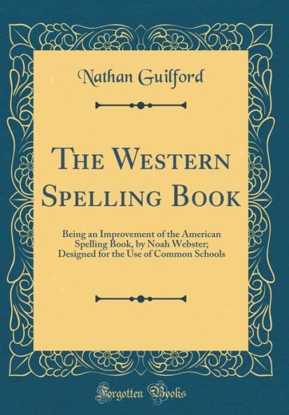 The Western Spelling Book: Being an Improvement of the American Spelling Book, by Noah Webster; Desi