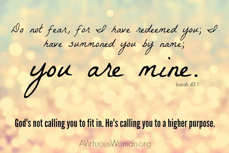 Isaiah 43:1 tells me that God has called you by name - He ...