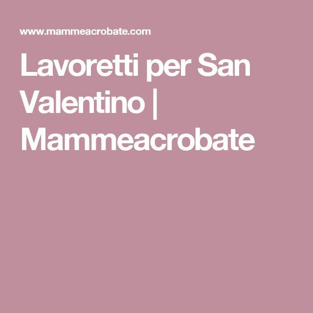 Lavoretti per San Valentino | Mammeacrobate