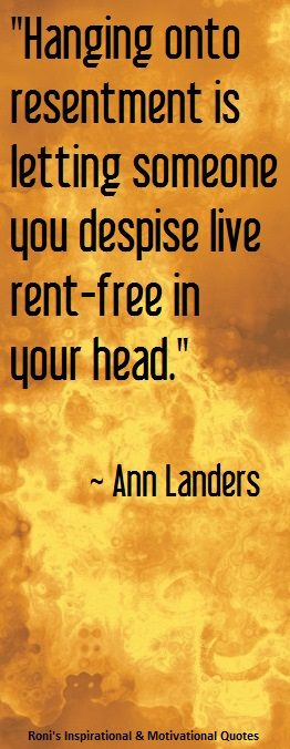 """Ann Landers: """"Hanging onto resentment is letting someone you despise live rent-free in your head.""""   Click here for many other inspirational & motivational quotes!"""