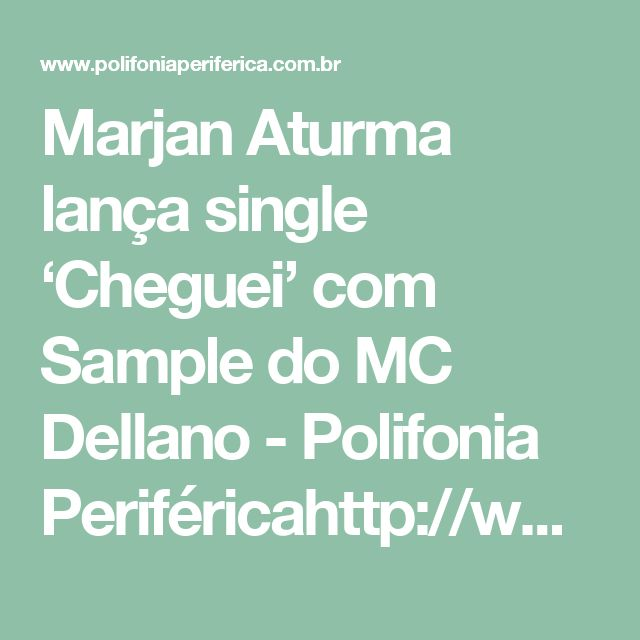 Marjan Aturma lança single 'Cheguei' com Sample do MC Dellano - Polifonia Periféricahttp://www.polifoniaperiferica.com.br/2016/10/marjan-aturma-lanca-single-cheguei-com-sample-do-mc-dellano/