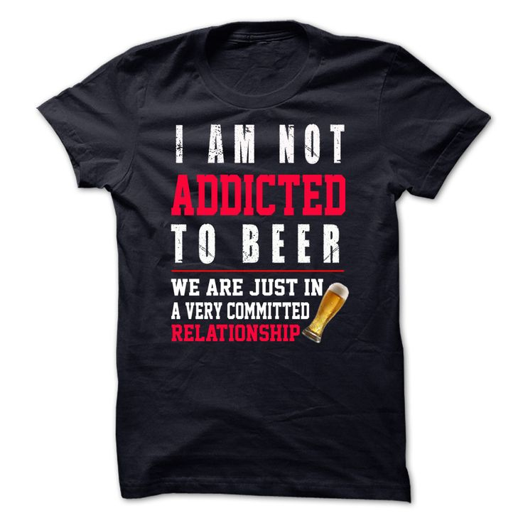 Limited Edition- I ∞ am not addicted to beerI am not addicted to beer. We are just in a very commited relationship!beer, wine