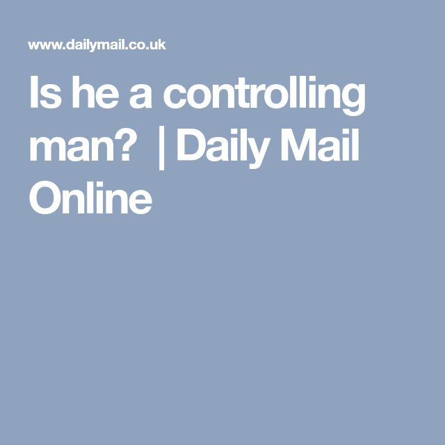 Is he a controlling man? | Daily Mail Online