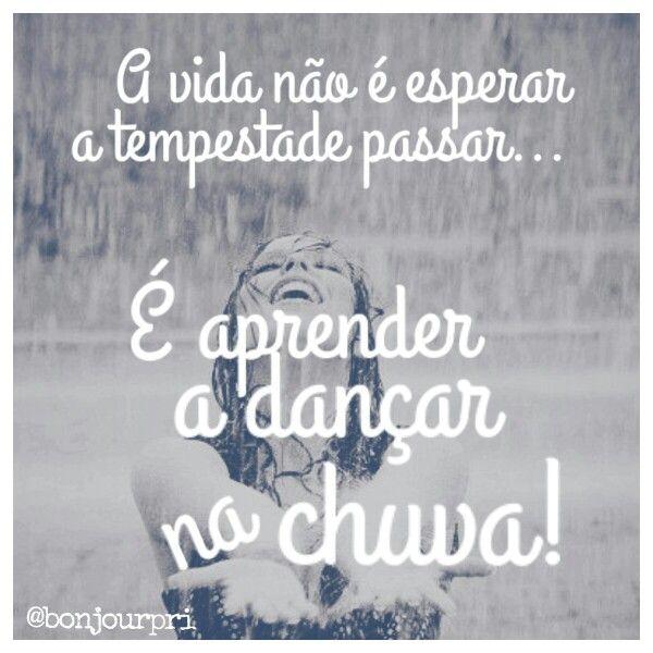 A vida não é esperar a tempestade passar é aprender a dancar na chuva #motivacional #quotes @bonjourpri