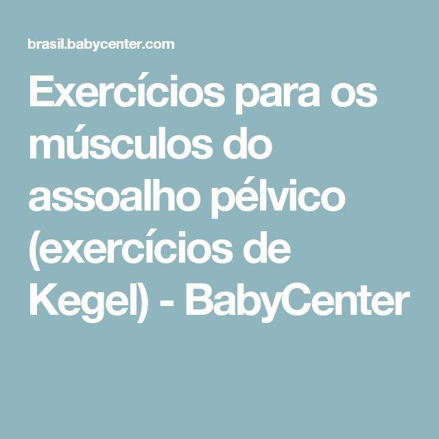 Exercícios para os músculos do assoalho pélvico (exercícios de Kegel) - BabyCenter
