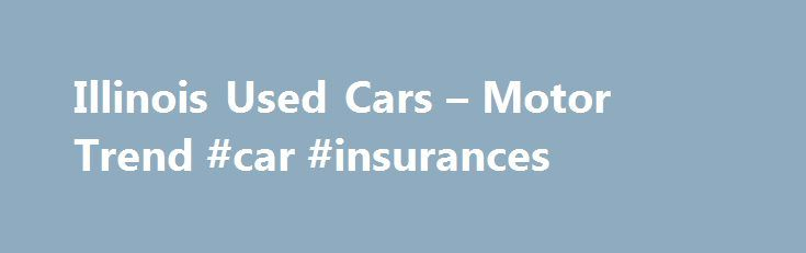 Illinois Used Cars – Motor Trend #car #insurances http://car-auto.remmont.com/illinois-used-cars-motor-trend-car-insurances/  #automobiles for sale # City