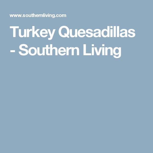 Turkey Quesadillas - Southern Living